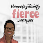 Unapologetically Fierce With Faythe